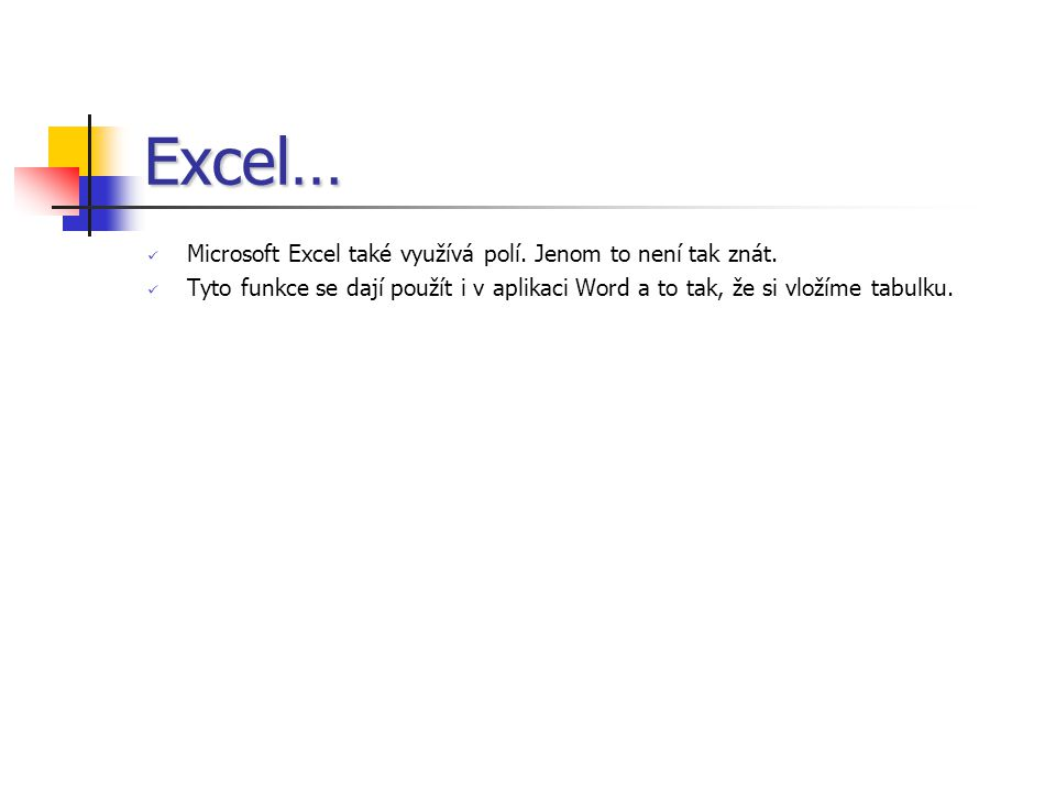 Excel… Microsoft Excel také využívá polí.Jenom to není tak znát.