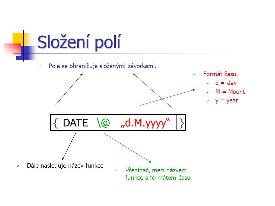 """Složení polí {DATE\@""""d.M.yyyy } Pole se ohraničuje složenými závorkami."""