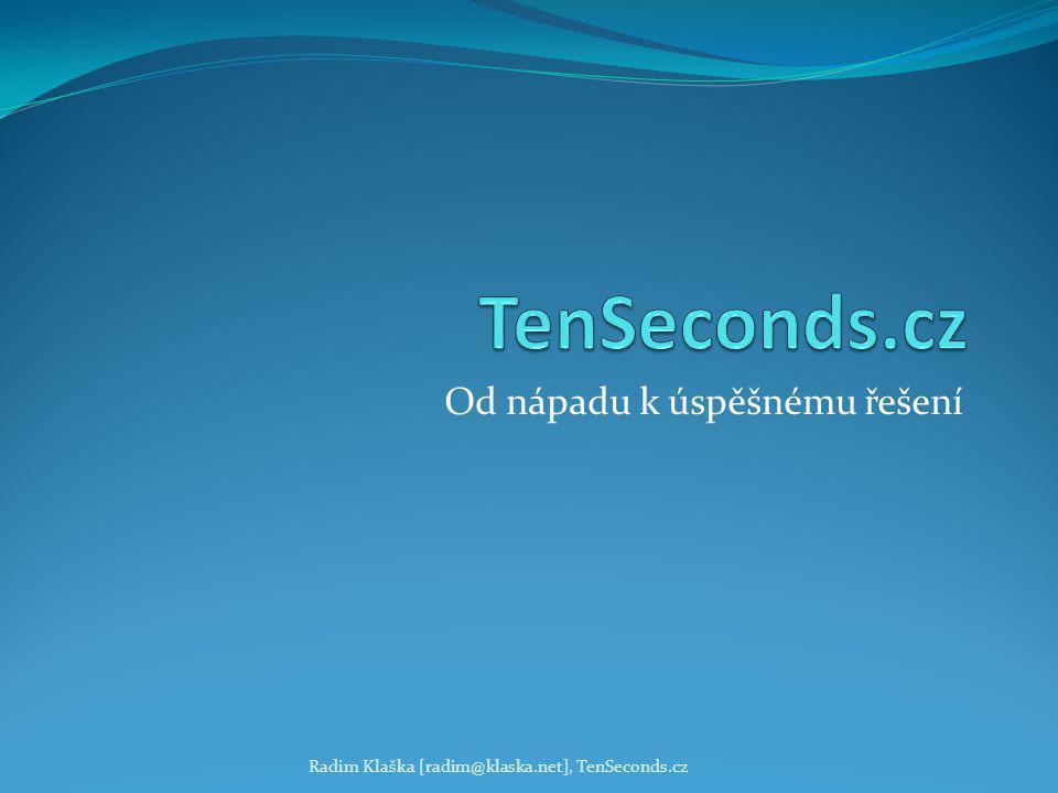 Od nápadu k úspěšnému řešení Radim Klaška [radim@klaska.net], TenSeconds.cz
