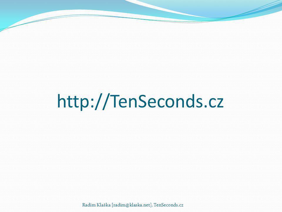 http://TenSeconds.cz Radim Klaška [radim@klaska.net], TenSeconds.cz