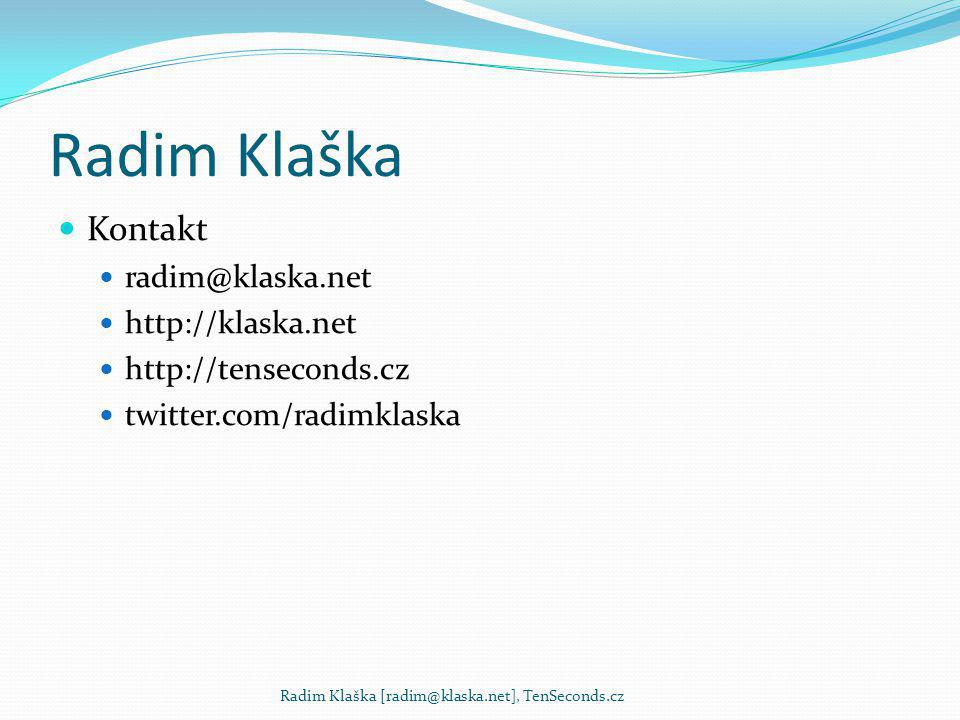 Radim Klaška Kontakt radim@klaska.net http://klaska.net http://tenseconds.cz twitter.com/radimklaska Radim Klaška [radim@klaska.net], TenSeconds.cz
