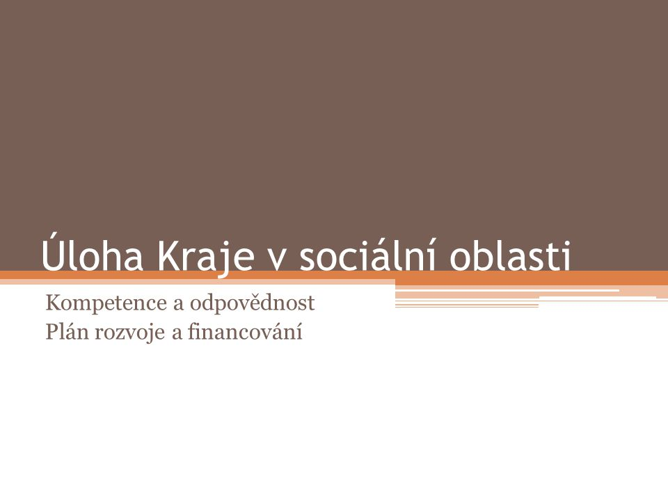 Úloha Kraje v sociální oblasti Kompetence a odpovědnost Plán rozvoje a financování