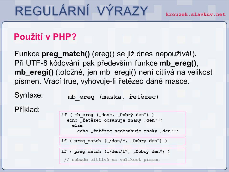 Použití v PHP? Funkce preg_match() (ereg() se již dnes nepoužívá!). Při UTF-8 kódování pak především funkce mb_ereg(), mb_eregi() (totožné, jen mb_ere