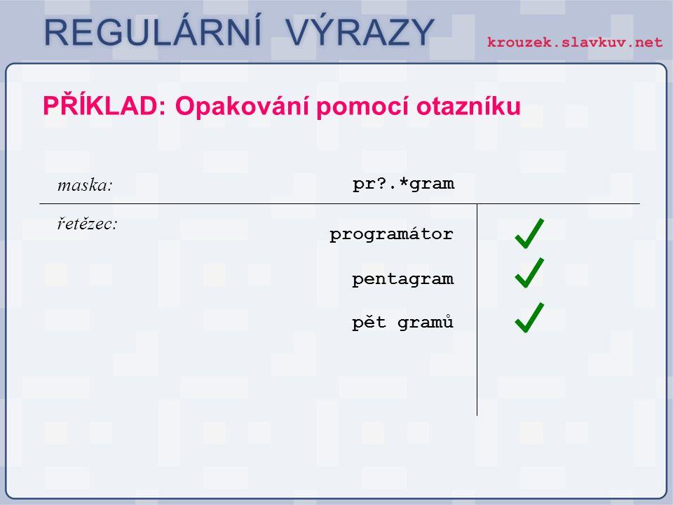 PŘÍKLAD: Opakování pomocí otazníku pr?.*gram programátor maska: řetězec: pentagram pět gramů