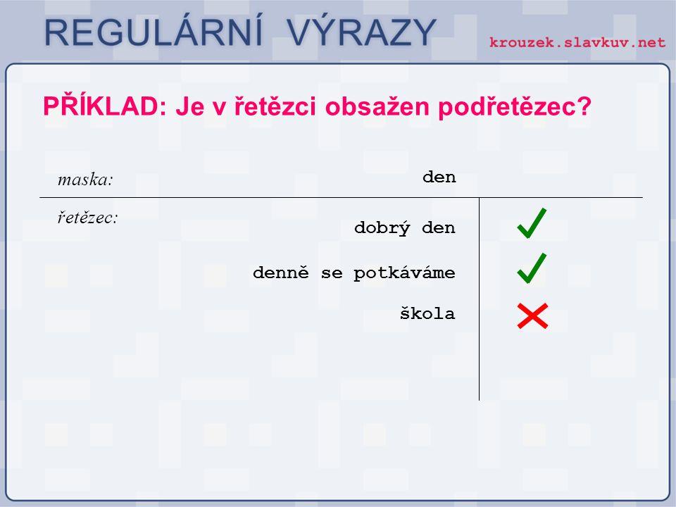 Opakování pomocí plus Pomocí kvantifikátoru + bude regulární výraz opakován minimálně jedenkrát (1x až n-krát) [0-9]+ Kill Bill maska: řetězec: Kill Bill 2