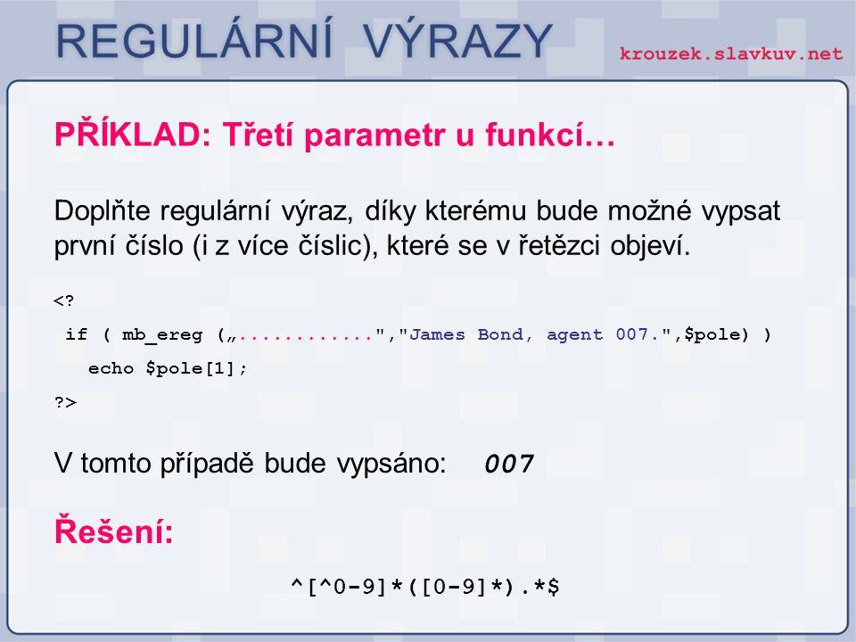 PŘÍKLAD: Třetí parametr u funkcí… Doplňte regulární výraz, díky kterému bude možné vypsat první číslo (i z více číslic), které se v řetězci objeví. <?