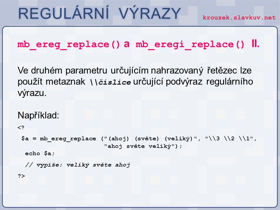 Ve druhém parametru určujícím nahrazovaný řetězec lze použít metaznak \\číslice určující podvýraz regulárního výrazu. mb_ereg_replace() a mb_eregi_rep