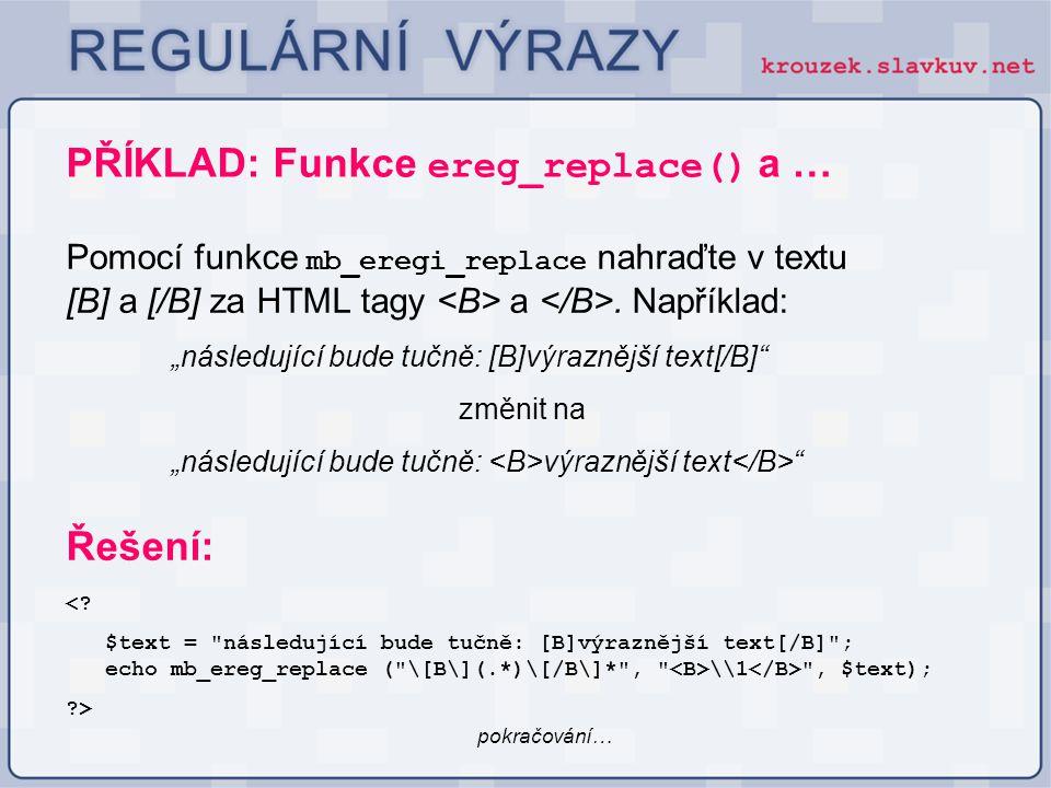 """PŘÍKLAD: Funkce ereg_replace() a … Pomocí funkce mb_eregi_replace nahraďte v textu [B] a [/B] za HTML tagy a. Například: """"následující bude tučně: [B]v"""