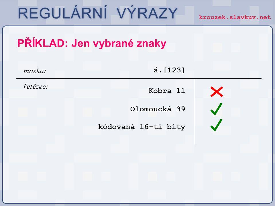 á.[123] Kobra 11 maska: řetězec: PŘÍKLAD: Jen vybrané znaky Olomoucká 39 kódovaná 16-ti bity