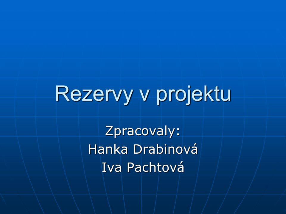 Rezervy v projektu Zpracovaly: Hanka Drabinová Iva Pachtová