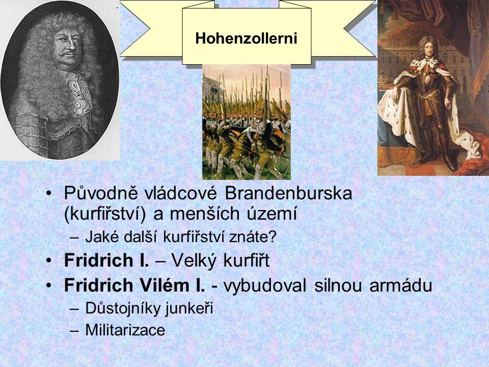Fridrich II Veliký (1740-1786) Narozdíl od otce osvícenský panovník Pomocí skvělé armády chce získat Slezsko – porušuje pragmatickou sankci Válka o dědictví rakouské 1740-1748 –Francie, Španělsko, Prusko a Bavorsko napadají Rakousko (na jeho straně Velká Británie) –Marie Terezie uhájí trůn, ale ztrácí Slezsko ve prospěch Pruska