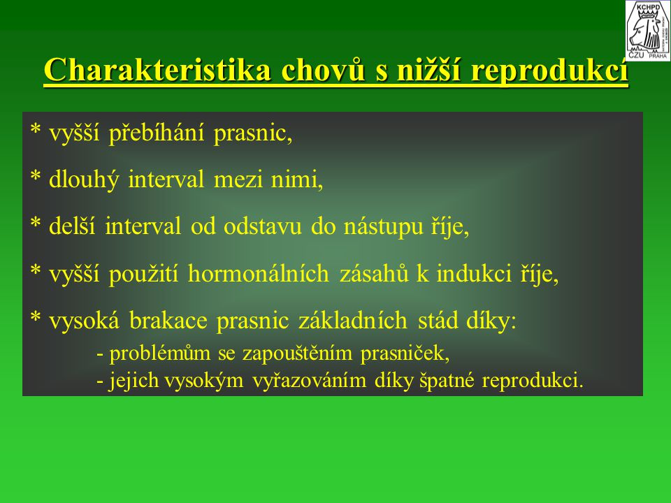 Charakteristika chovů s nižší reprodukcí * * vyšší přebíhání prasnic, * * dlouhý interval mezi nimi, * * delší interval od odstavu do nástupu říje, *