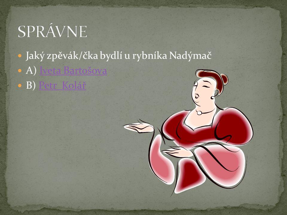 Jaký zpěvák/čka bydlí u rybníka Nadýmač A) Iveta BartošovaIveta Bartošova B) Petr KolářPetr Kolář