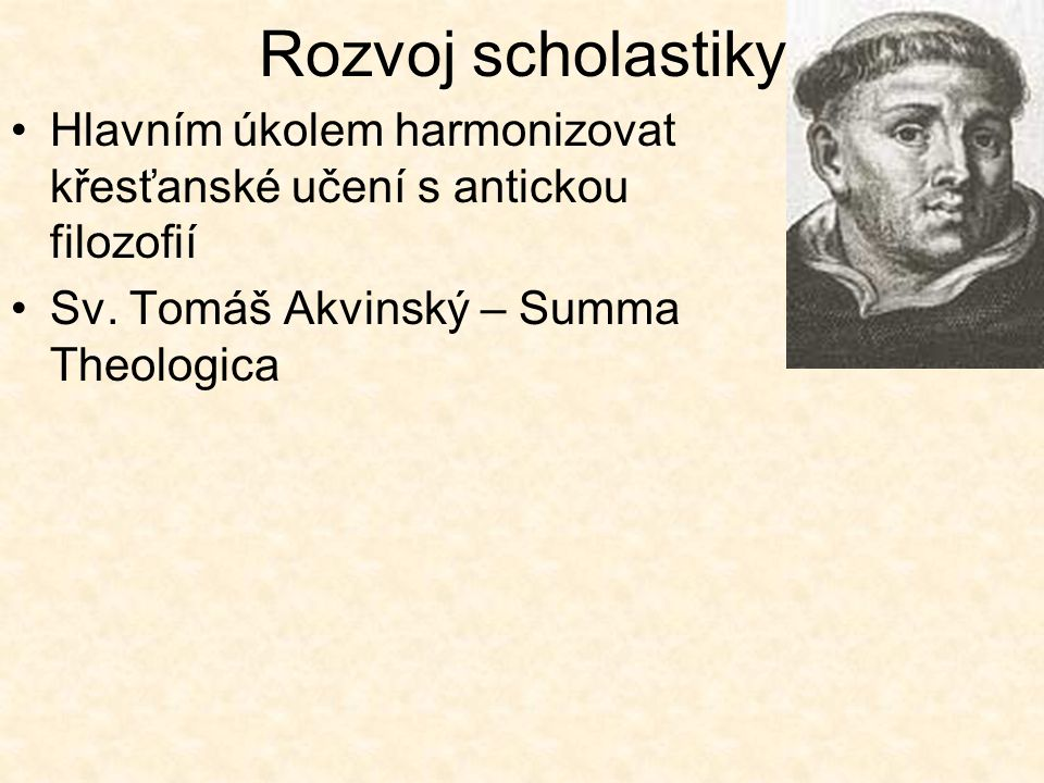 Rozvoj scholastiky Hlavním úkolem harmonizovat křesťanské učení s antickou filozofií Sv.