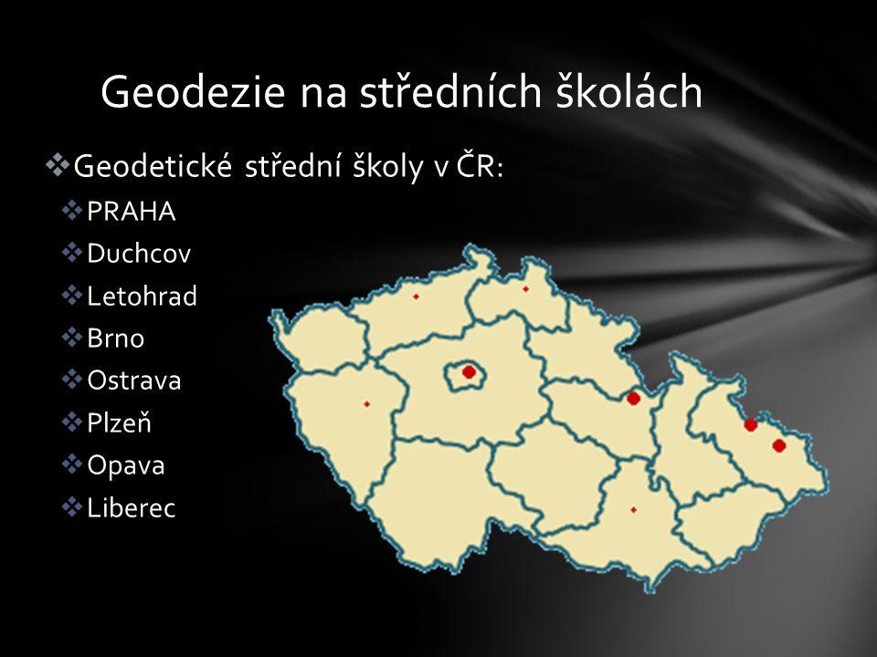  Geodetické střední školy v ČR:  PRAHA  Duchcov  Letohrad  Brno  Ostrava  Plzeň  Opava  Liberec Geodezie na středních školách