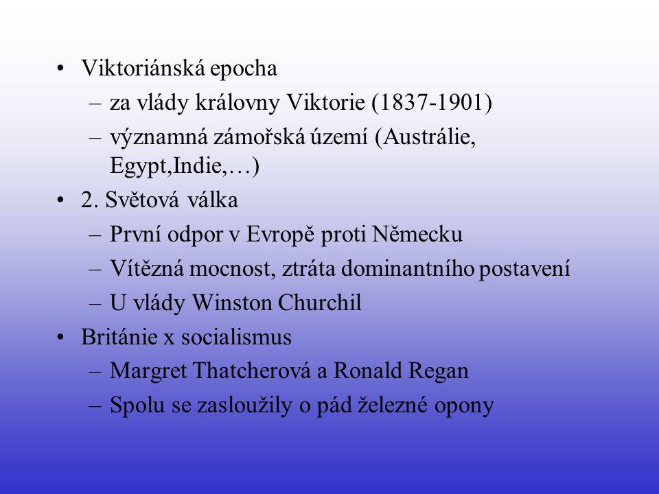 Viktoriánská epocha –za vlády královny Viktorie (1837-1901) –významná zámořská území (Austrálie, Egypt,Indie,…) 2. Světová válka –První odpor v Evropě