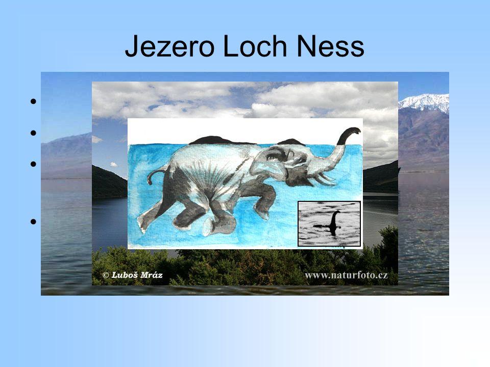 """Jezero Loch Ness Lochneská příšera Turistická atrakce S největší pravděpodobností vůbec neexistuje (hrozně moc výzkumů) Tato """"pověst vzniká po zveřejnění fotky v časopise National Geographic"""