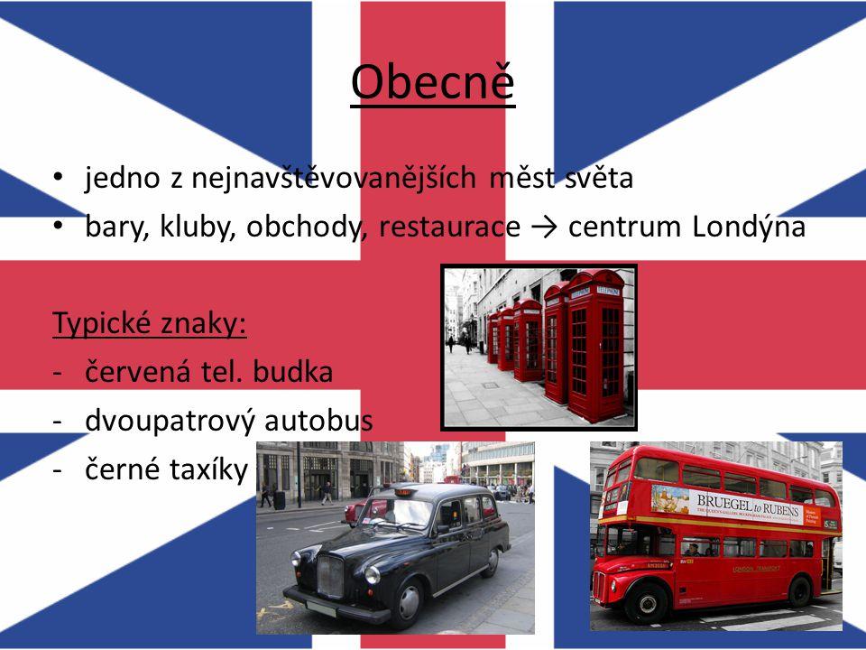 Obecně jedno z nejnavštěvovanějších měst světa bary, kluby, obchody, restaurace → centrum Londýna Typické znaky: -červená tel. budka -dvoupatrový auto