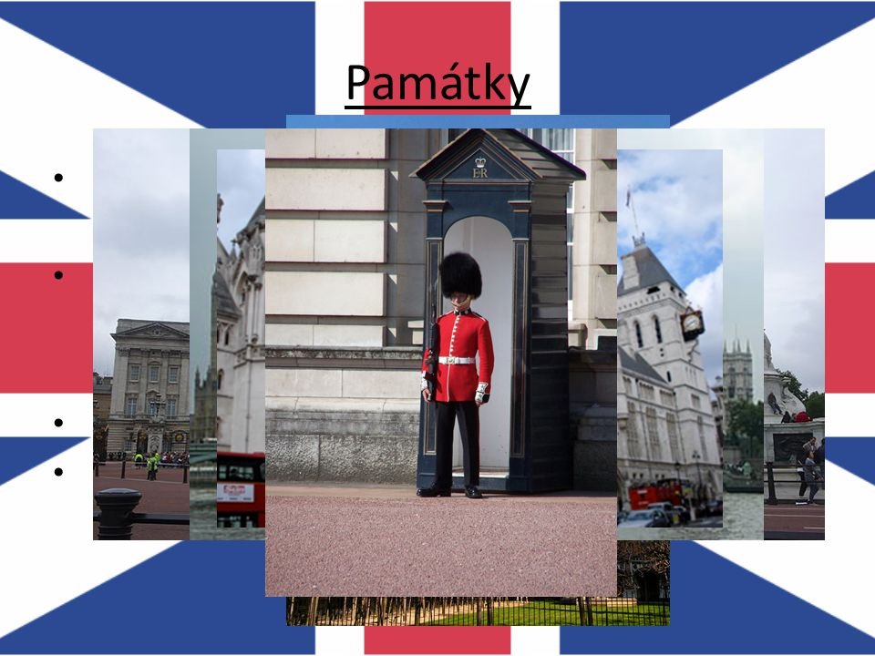 Památky Buckingham palace – sídlo královny Alžběty II. – královská stráž Westminster palace – sídlo parlamentu – na nábřeží Temže → Westminster Bridge