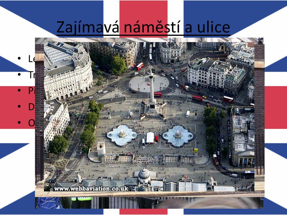 Zajímavá náměstí a ulice Leicester Square Trafalgar Square Picadilly Circus Downing Street – budovy vládních představitelů Oxford Street – obchodní ul