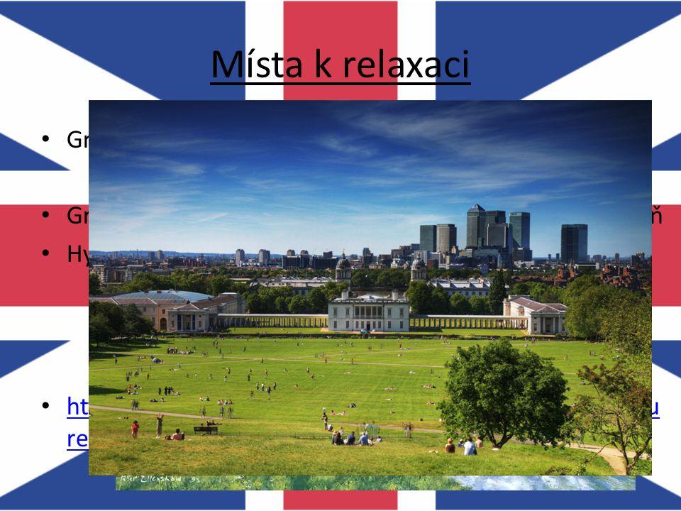 Místa k relaxaci Greenwich Park – nejstarší z královských parků – zahrady, jezera, kriketová hřiště Green Park – žádná jezera, fontány, sochy → samá z