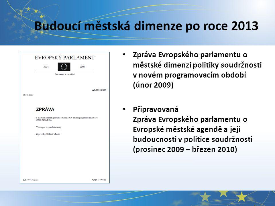 Budoucí městská dimenze po roce 2013 Zpráva Evropského parlamentu o městské dimenzi politiky soudržnosti v novém programovacím období (únor 2009) Připravovaná Zpráva Evropského parlamentu o Evropské městské agendě a její budoucnosti v politice soudržnosti (prosinec 2009 – březen 2010)
