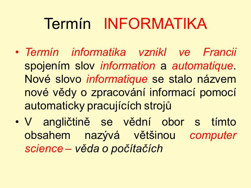 Termín INFORMATIKA Termín informatika vznikl ve Francii spojením slov information a automatique. Nové slovo informatique se stalo názvem nové vědy o z