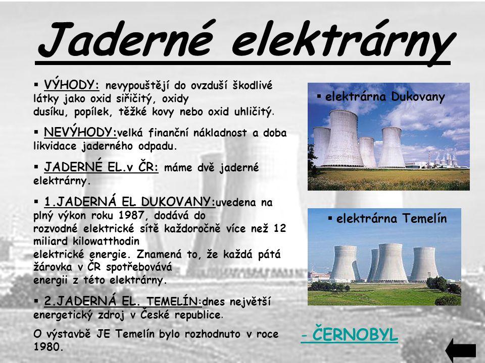 Jaderné elektrárny  VÝHODY: nevypouštějí do ovzduší škodlivé látky jako oxid siřičitý, oxidy dusíku, popílek, těžké kovy nebo oxid uhličitý.