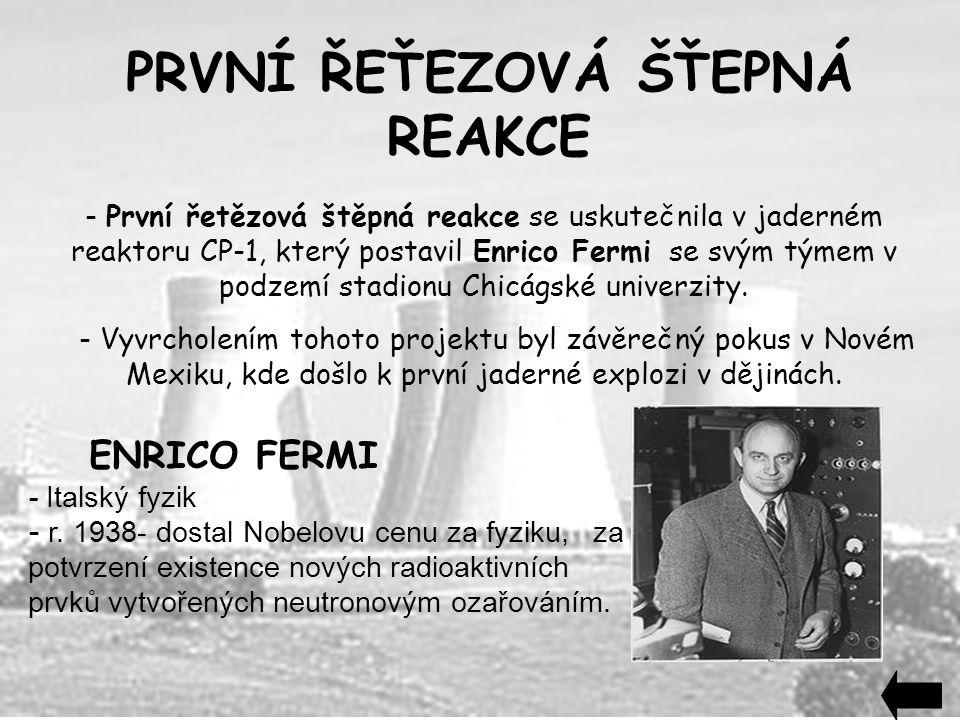 - První řetězová štěpná reakce se uskutečnila v jaderném reaktoru CP-1, který postavil Enrico Fermi se svým týmem v podzemí stadionu Chicágské univerz