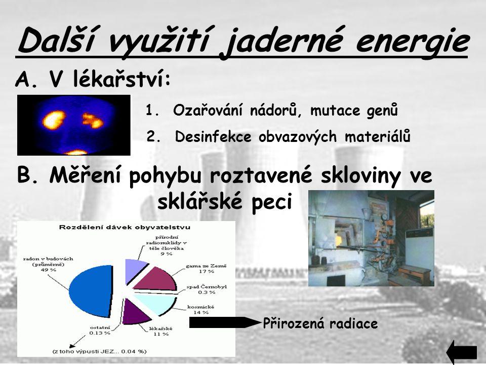 Další využití jaderné energie A. V lékařství: 1. Ozařování nádorů, mutace genů 2. Desinfekce obvazových materiálů B. Měření pohybu roztavené skloviny