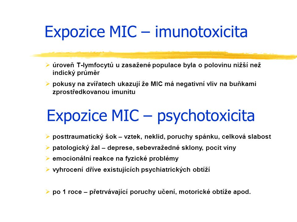 Expozice MIC – imunotoxicita  úroveň T-lymfocytů u zasažené populace byla o polovinu nižší než indický průměr  pokusy na zvířatech ukazují že MIC má