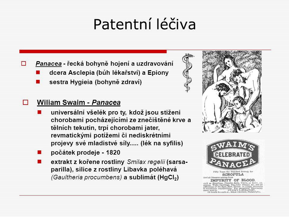 Patentní léčiva  Panacea - řecká bohyně hojení a uzdravování dcera Asclepia (bůh lékařství) a Epiony sestra Hygieia (bohyně zdraví)  Wiliam Swaim - Panacea universální všelék pro ty, kdož jsou stiženi chorobami pocházejícími ze znečištěné krve a tělních tekutin, trpí chorobami jater, revmatickými potížemi či nediskrétními projevy své mladistvé síly.....