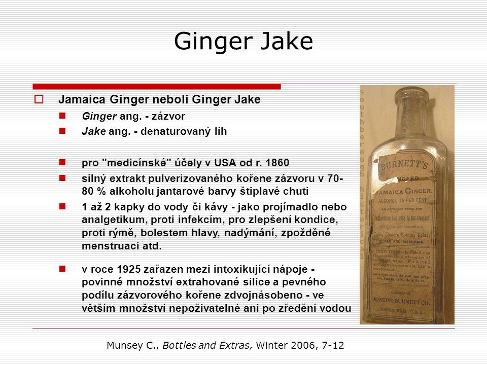 Ginger Jake v roce 1925 zařazen mezi intoxikující nápoje - povinné množství extrahované silice a pevného podílu zázvorového kořene zdvojnásobeno - ve větším množství nepoživatelné ani po zředění vodou  Jamaica Ginger neboli Ginger Jake Ginger ang.