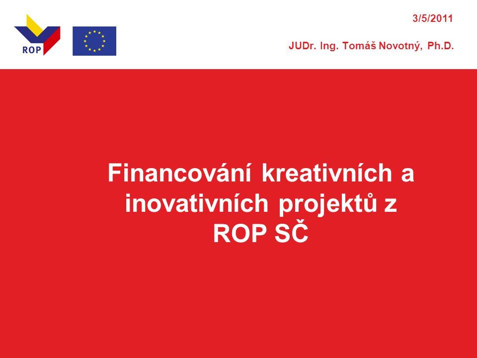 Financování kreativních a inovativních projektů z ROP SČ 3/5/2011 JUDr. Ing. Tomáš Novotný, Ph.D.