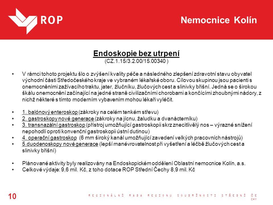 Nemocnice Kolín Endoskopie bez utrpení (CZ.1.15/3.2.00/15.00340 ) V rámci tohoto projektu šlo o zvýšení kvality péče a následného zlepšení zdravotní stavu obyvatel východní části Středočeského kraje ve vybraném lékařské oboru.