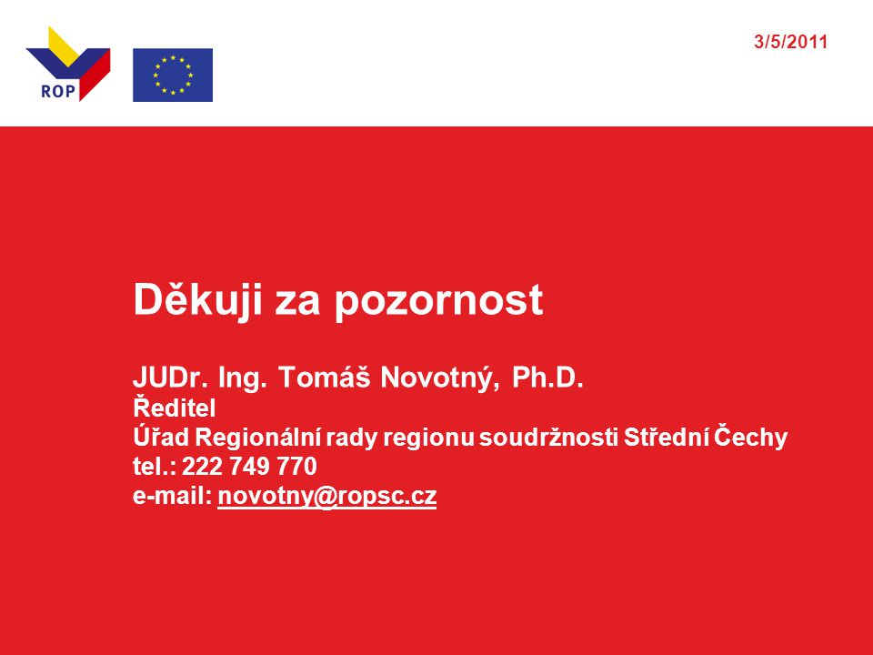 Děkuji za pozornost JUDr. Ing. Tomáš Novotný, Ph.D. Ředitel Úřad Regionální rady regionu soudržnosti Střední Čechy tel.: 222 749 770 e-mail: novotny@r