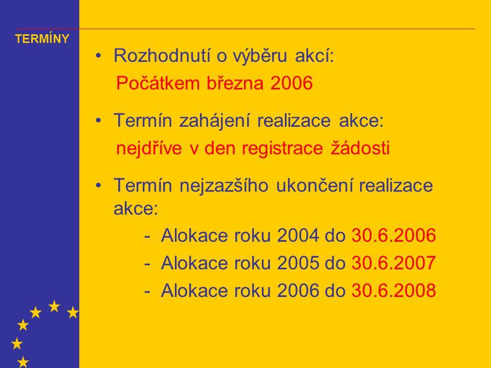 Rozhodnutí o výběru akcí: Počátkem března 2006 Termín zahájení realizace akce: nejdříve v den registrace žádosti Termín nejzazšího ukončení realizace akce: - Alokace roku 2004 do 30.6.2006 - Alokace roku 2005 do 30.6.2007 - Alokace roku 2006 do 30.6.2008 TERMÍNY