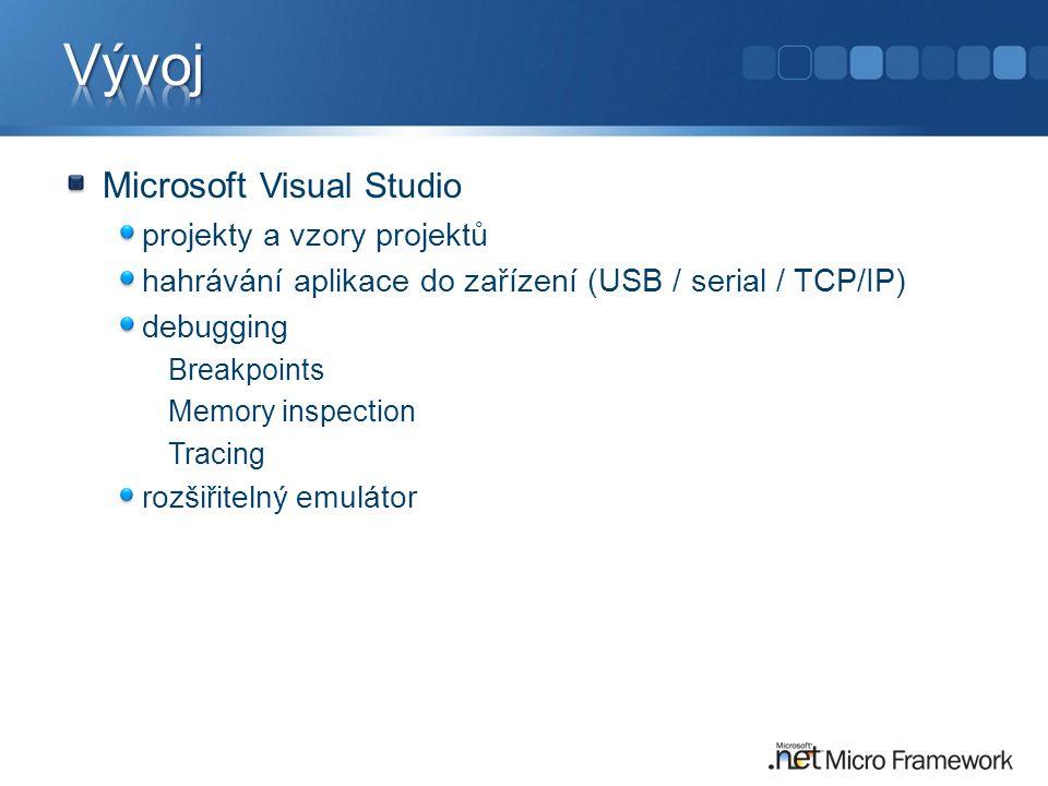 Microsoft Visual Studio projekty a vzory projektů hahrávání aplikace do zařízení (USB / serial / TCP/IP) debugging Breakpoints Memory inspection Tracing rozšiřitelný emulátor