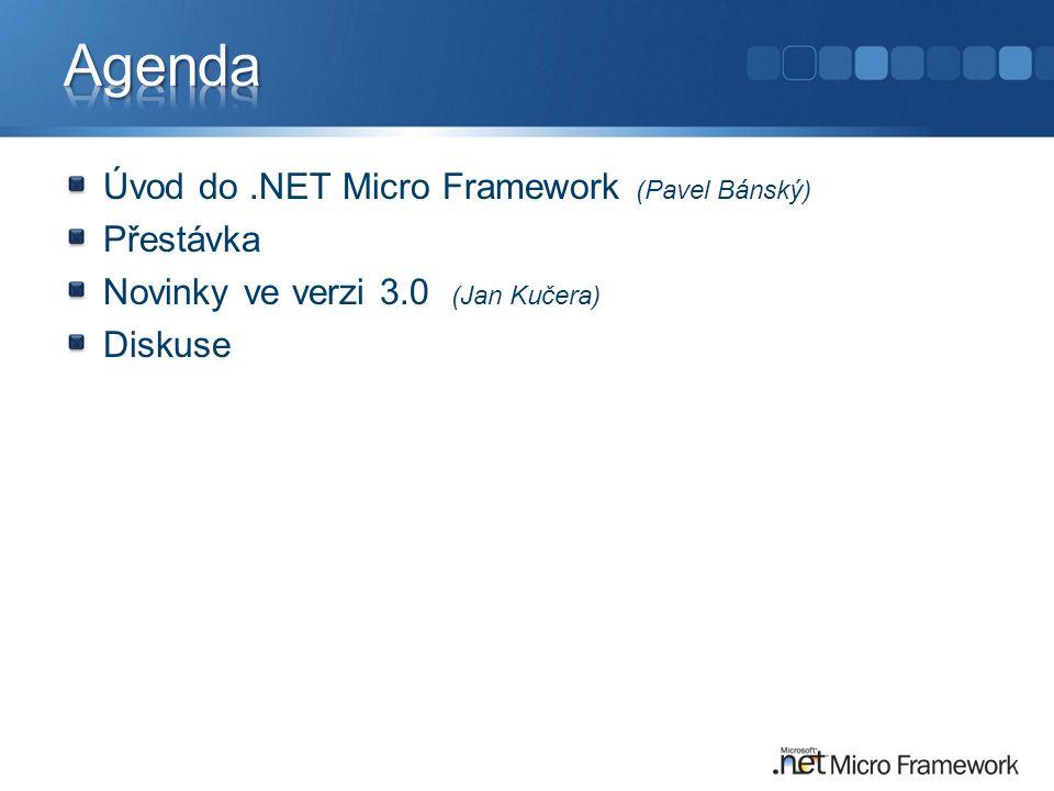 Úvod do.NET Micro Framework (Pavel Bánský) Přestávka Novinky ve verzi 3.0 (Jan Kučera) Diskuse