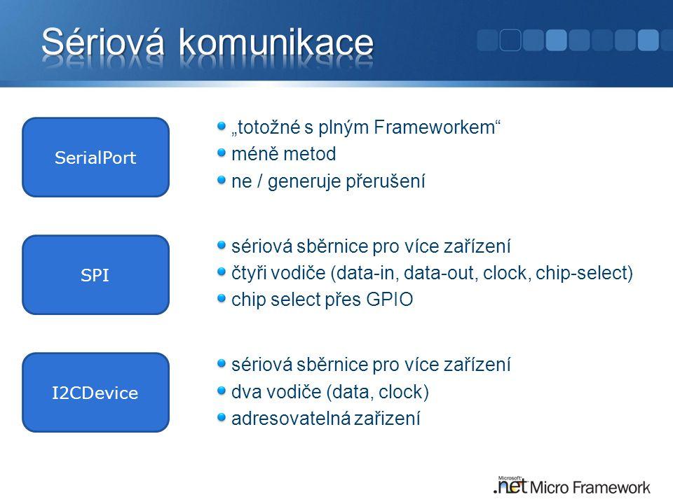 """""""totožné s plným Frameworkem méně metod ne / generuje přerušení sériová sběrnice pro více zařízení čtyři vodiče (data-in, data-out, clock, chip-select) chip select přes GPIO sériová sběrnice pro více zařízení dva vodiče (data, clock) adresovatelná zařizení SerialPort SPI I2CDevice"""