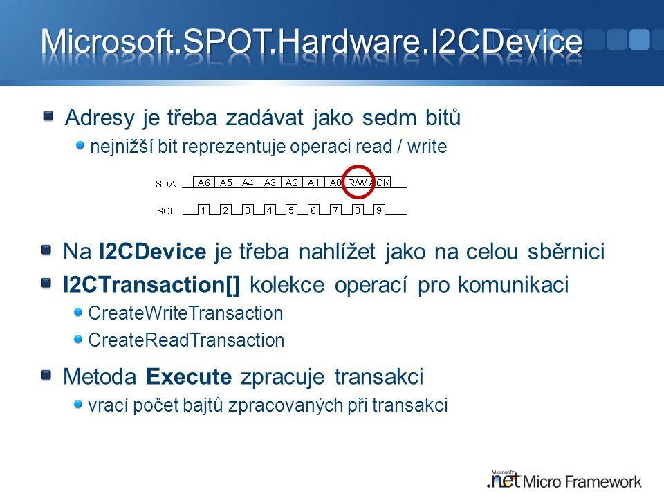 Adresy je třeba zadávat jako sedm bitů nejnižší bit reprezentuje operaci read / write Na I2CDevice je třeba nahlížet jako na celou sběrnici I2CTransac