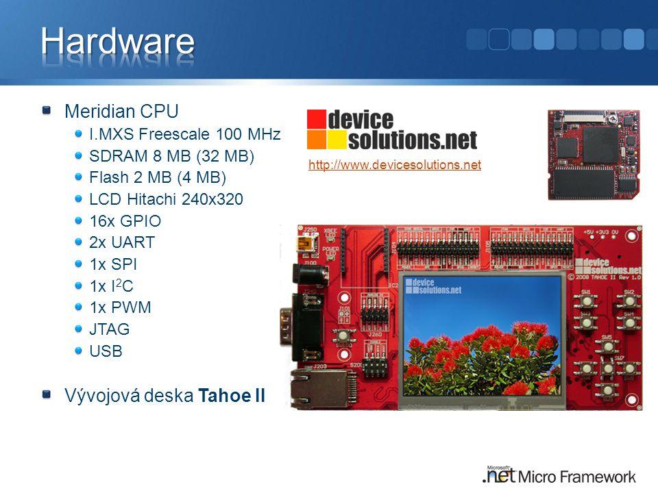 Meridian CPU I.MXS Freescale 100 MHz SDRAM 8 MB (32 MB) Flash 2 MB (4 MB) LCD Hitachi 240x320 16x GPIO 2x UART 1x SPI 1x I 2 C 1x PWM JTAG USB Vývojová deska Tahoe II http://www.devicesolutions.net