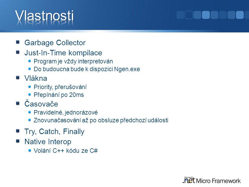 Garbage Collector Just-In-Time kompilace Program je vždy interpretován Do budoucna bude k dispozici Ngen.exe Vlákna Priority, přerušování Přepínání po 20ms Časovače Pravidelné, jednorázové Znovunačasování až po obsluze předchozí události Try, Catch, Finally Native Interop Volání C++ kódu ze C#