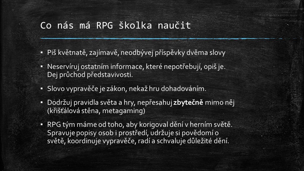 Co nás má RPG školka naučit ▪ Piš květnatě, zajímavě, neodbývej příspěvky dvěma slovy ▪ Neservíruj ostatním informace, které nepotřebují, opiš je.