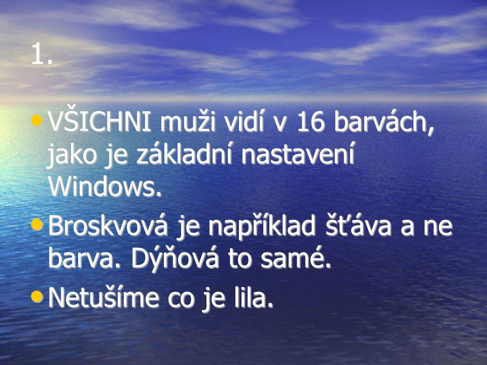 1. VŠICHNI muži vidí v 16 barvách, jako je základní nastavení Windows. VŠICHNI muži vidí v 16 barvách, jako je základní nastavení Windows. Broskvová j