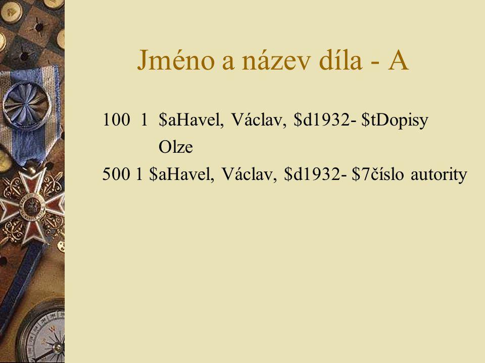 Jméno a název díla - A 100 1 $aHavel, Václav, $d1932- $tDopisy Olze 500 1 $aHavel, Václav, $d1932- $7číslo autority