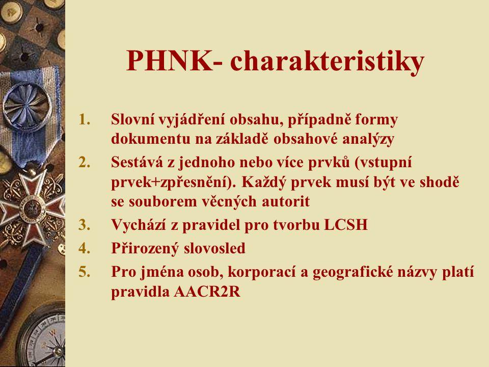PHNK- charakteristiky 1.Slovní vyjádření obsahu, případně formy dokumentu na základě obsahové analýzy 2.Sestává z jednoho nebo více prvků (vstupní prv