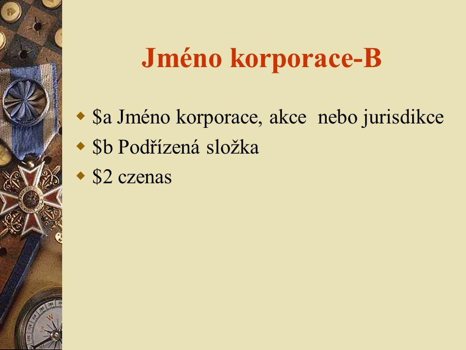 Jméno korporace-B  $a Jméno korporace, akce nebo jurisdikce  $b Podřízená složka  $2 czenas