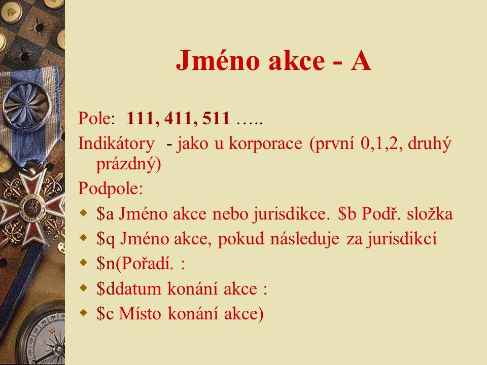 Jméno akce - A Pole: 111, 411, 511 …..