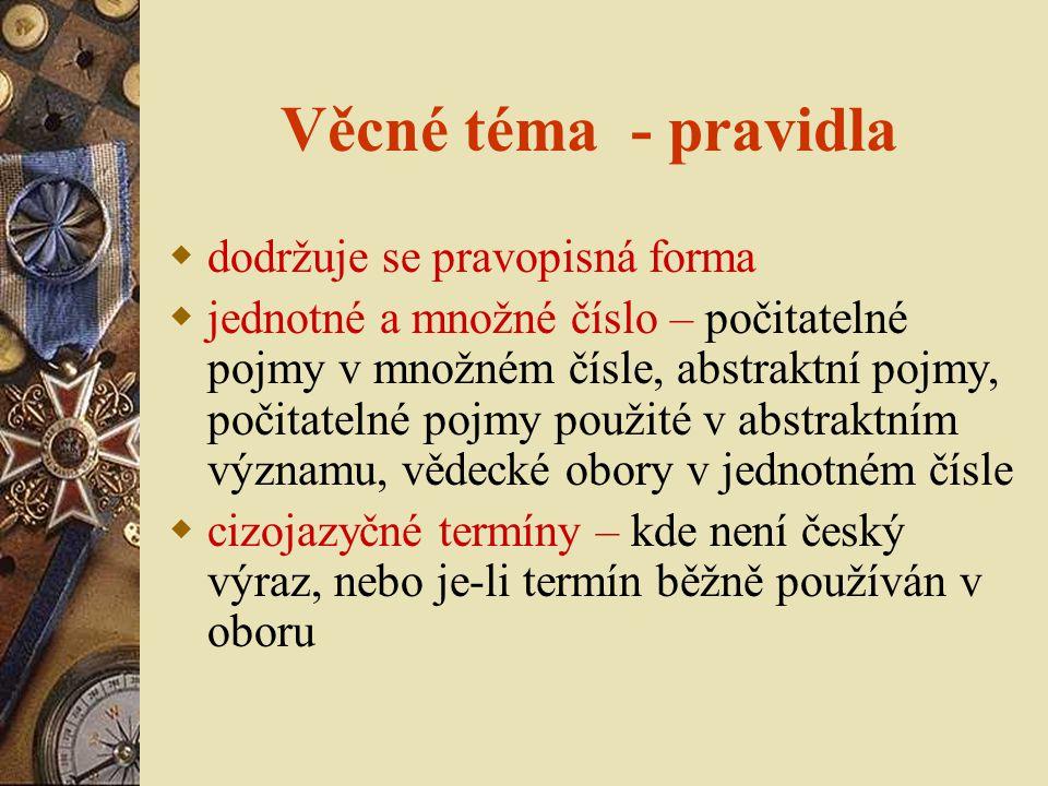 Věcné téma - pravidla  dodržuje se pravopisná forma  jednotné a množné číslo – počitatelné pojmy v množném čísle, abstraktní pojmy, počitatelné pojmy použité v abstraktním významu, vědecké obory v jednotném čísle  cizojazyčné termíny – kde není český výraz, nebo je-li termín běžně používán v oboru